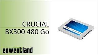 [Cowcot TV] Présentation SSD Crucial BX300 480 Go