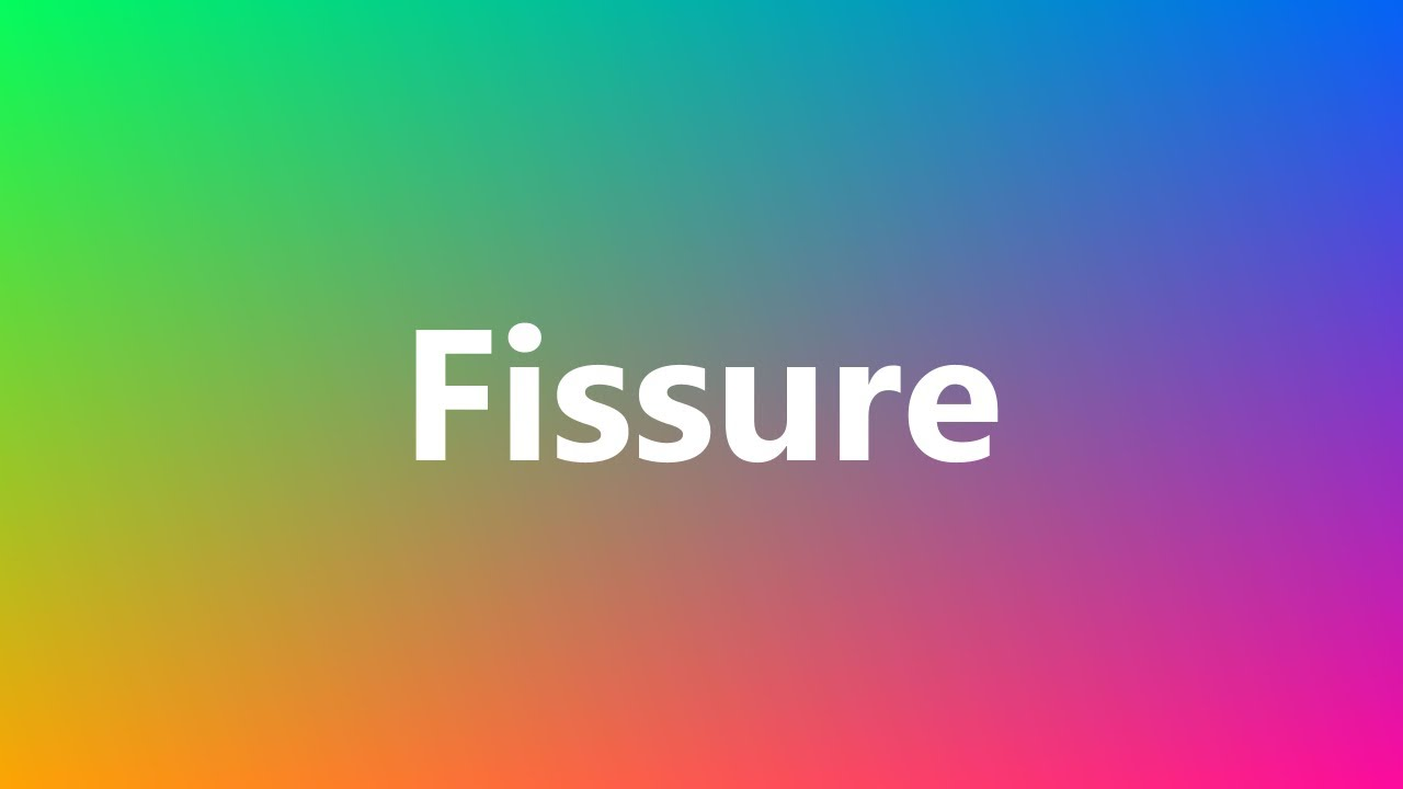 Fissure Medical Meaning And Pronunciation Youtube