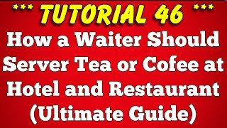 How a waiter should Serve Tea or Coffee at Restaurant - Tutorial 46