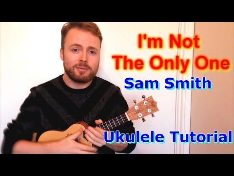 I'm Not The Only One - Sam Smith (Ukulele Tutorial)