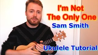 I'm Not The Only One - Sam Smith (Ukulele Tutorial)