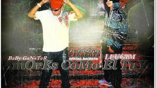 (Baby Ganster Feat Leugim - AmOrEs CoMo El TuYo _ OfIcIaL BaChAtA)
