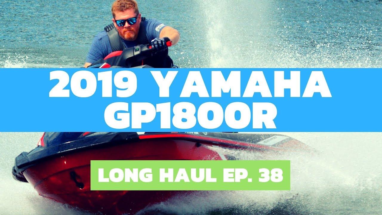 2019 Yamaha GP1800R WaveRunner Review – Long Haul, Ep  38