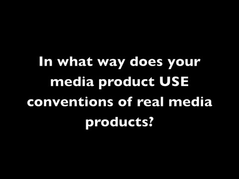 Evaluation Question - Conventions of real media products
