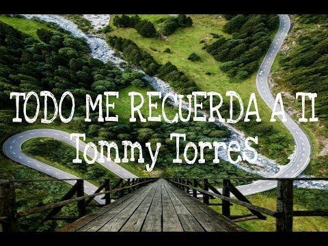 Todo Me Recuerda A Ti - Tommy Torres LETRA