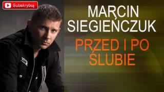 Marcin Siegieńczuk - Przed i po ślubie