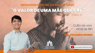 O valor de uma Mãe que crê   Pr. Eduardo Nunes