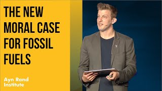 The New Moral Case for Fossil Fuels by Alex Epstein