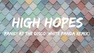 Panic! At The Disco - High Hopes (White Panda Remix) | Lyrics