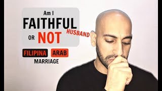 Am I faithful Husband? - Filipina Arab Marriage