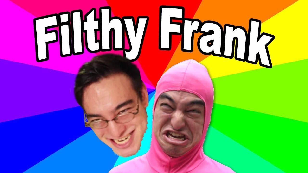 Filthy frank meme