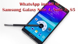 WhatsApp install to  Samsung Galaxy Note 4, Note 3, S5