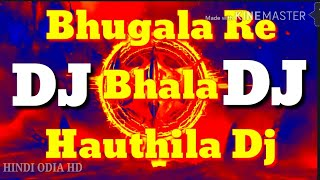 Bhugala Re Bhala Hauthila Dj Remix  hard bass mixing by DJ Arman