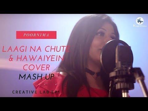 Poornima Sukant | Laagi Na Chute & Hawaiyein Cover Mash Up |Creative Lab Ep1 | Knight Pictures