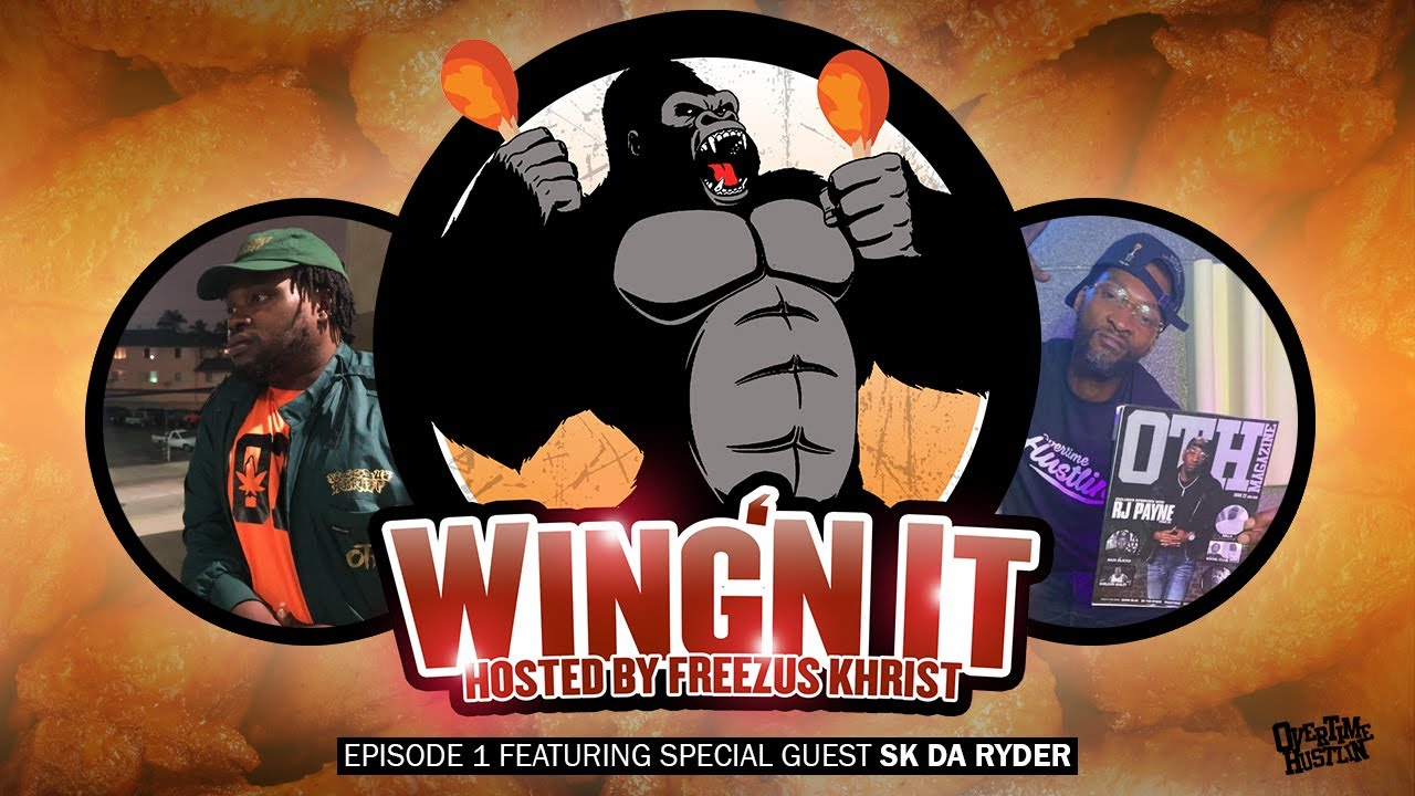 "Overtime Hustlin Presents ""Wing'N It"" Hosted by Freezus Khrist (Ep. 1 w/ SK Da Ryder)"