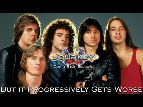 Journey - Don't Stop Believin' (But It Progressively Gets Worse)