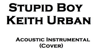 Stupid Boy - Keith Urban (Acoustic Instrumental) w/Download Link (Cover)