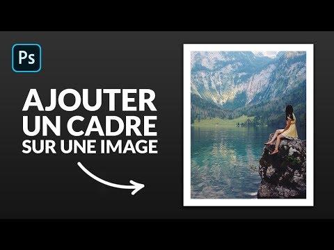 Tuto Photoshop : Comment Créer Un Cadre Autour D'une Image ?