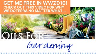 Get the new Oils For Gardening Make & Take Handout free in WWZD10!  Why we doTERRA no matter what...
