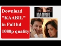 "How to download ""Kaabil "" movie in HD quality."