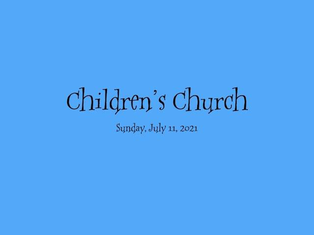 July 11, 2021 Children's Church
