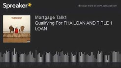 Qualifying For FHA LOAN AND TITLE 1 LOAN (part 3 of 6)