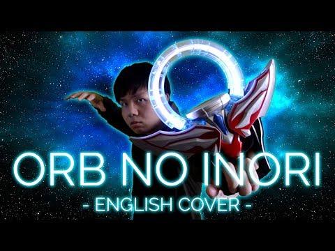 Orb No Inori (English Cover) - Ultraman Orb Opening