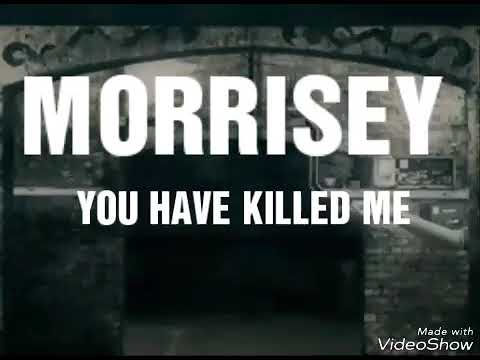 Morrisey you have killed me lyrics