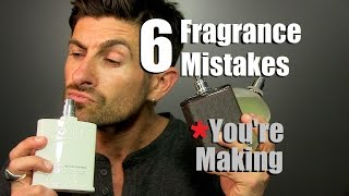6 Fragrance Mistakes YOU Are Making | Cologne Wearing Tips