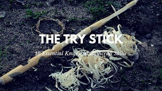 18 Essential Knife and Bushcraft Skills: The Try Stick