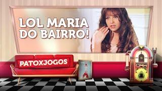 LOL Maria do Bairro! feat. Xuriluri, Gnomaster, Mandy e Bruno   patoXjogos