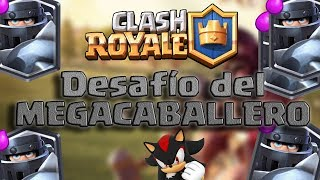 challenges of the MEGACABALLERO and repeats - Clash Royale - Loquendo 2017