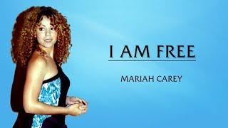 Mariah Carey - I Am Free (Lyrics)