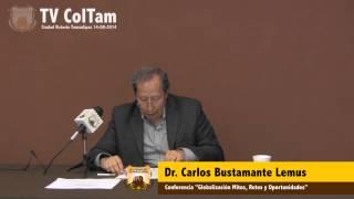 Dr. Carlos Bustamante Lemus - Conferencia Gobalización