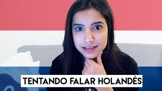 TENTANDO FALAR HOLANDÊS // TRYING TO SPEAK DUTCH
