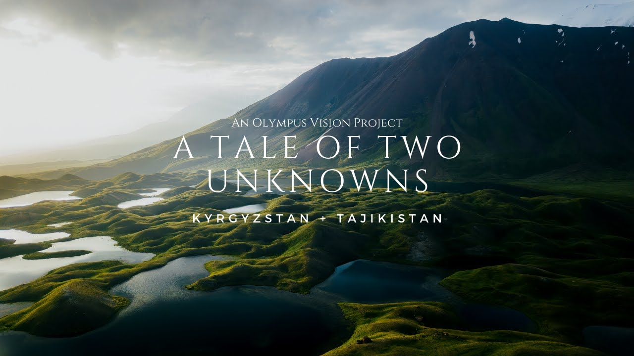 KYRGYZSTAN & TAJIKISTAN | A TALE OF TWO UNKNOWNS 4k | Olympus Vision Project | OM-D E-M1 Mark II