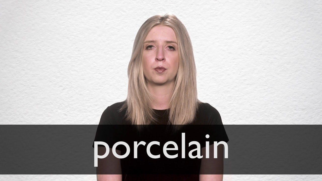 How to pronounce PORCELAIN in British English