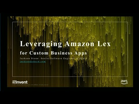 AWS re:Invent 2017: Leverage Amazon Lex for Custom Business Apps in Minutes! (DEM30)