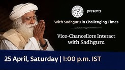 Indian Universities in Challenging Times Vice-Chancellors Interact with Sadhguru 25 Apr 1 pm IST