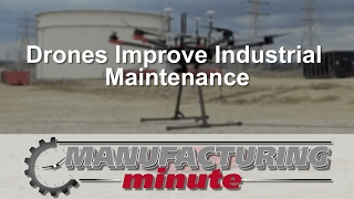 Manufacturing Minute: Drones Improve Industrial Maintenance