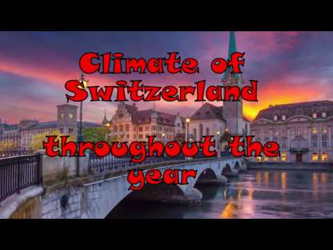 Weather Of Switzerland Month By Month For The Year |Snowfall Switzerland |Best Time To Visit