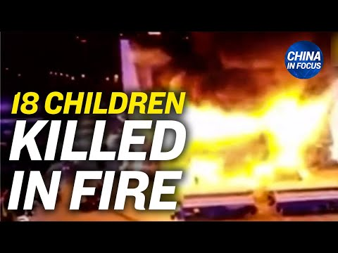 18 children killed in school fire in China; Survivor recounts horrors of Chinese torture