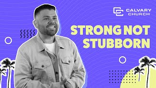 Strong Not Stubborn