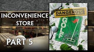 Inconvenience Store - Dangerous Golf #5