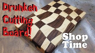 Making The  Drunken Cutting Board