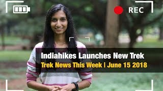 Indiahikes Launches New Trek | Trek News This Week, June 15 2018