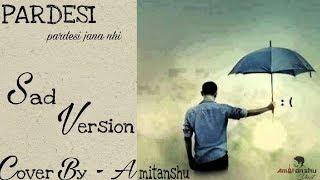 Pardesi pardesi jana nahi sad cover by Amitanshu