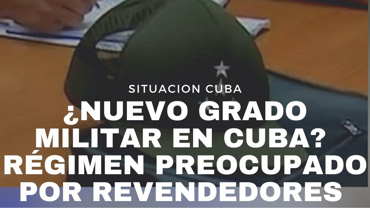 ¿NUEVO GRADO MILITAR EN CUBA? RÉGIMEN MÁS PREOCUPADO EN REVENDEDORES Y COLEROS QUE EN PRODUCIR