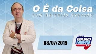 """""""O É da Coisa"""" com Reinaldo Azevedo - 08/07/2019"""
