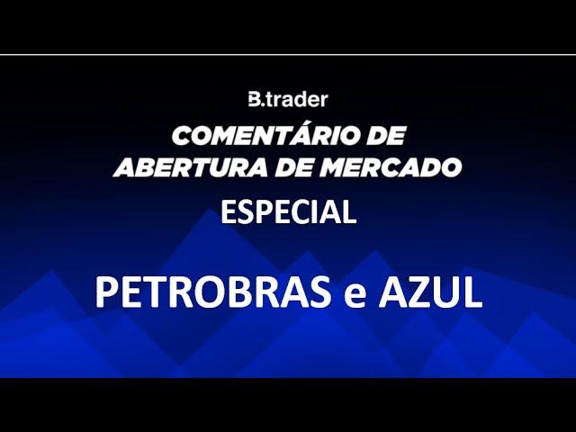 🔴 COMENTÁRIO ABERTURA DE MERCADO | AO VIVO | Especial PETROBRAS  e AZUL 25/09/2020 | B. Trader